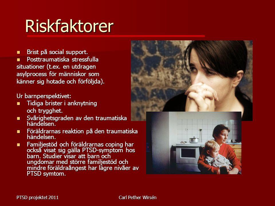 PTSD projektet 2011Carl Pether Wirsén Riskfaktorer Brist på social support. Brist på social support. Posttraumatiska stressfulla Posttraumatiska stres