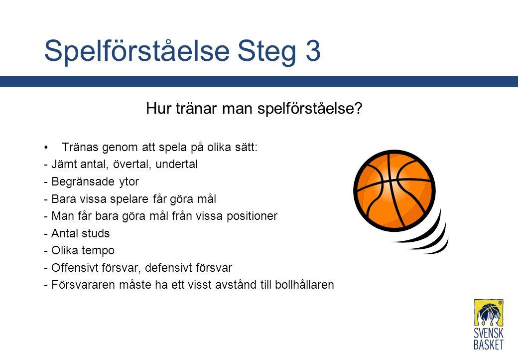Spelförståelse Steg 3 Hur tränar man spelförståelse? Tränas genom att spela på olika sätt: - Jämt antal, övertal, undertal - Begränsade ytor - Bara vi