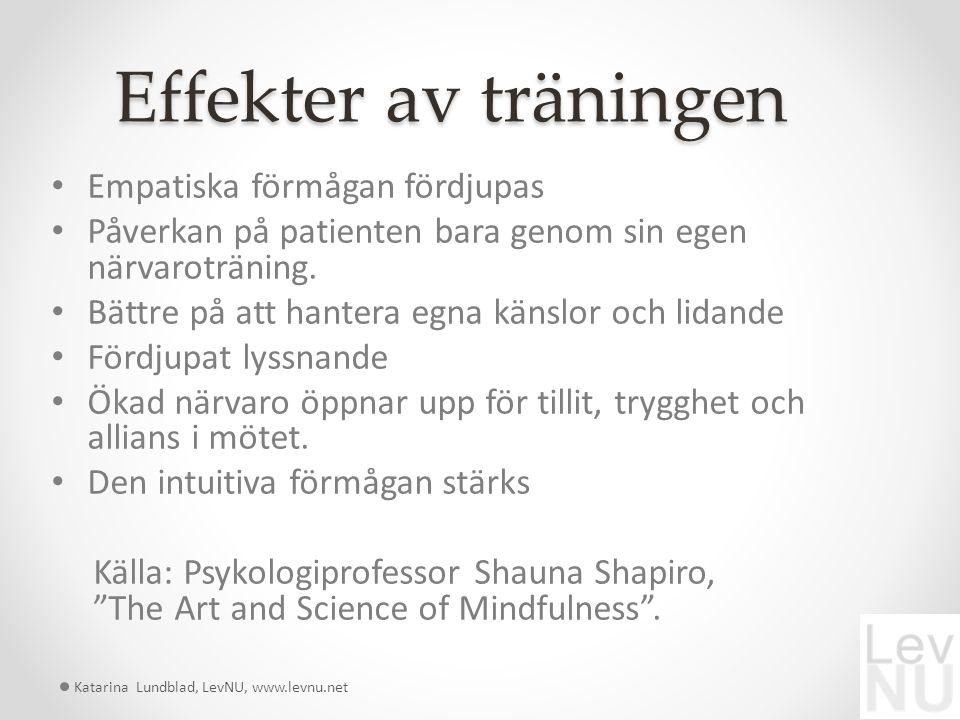 Effekter av träningen Empatiska förmågan fördjupas Påverkan på patienten bara genom sin egen närvaroträning.