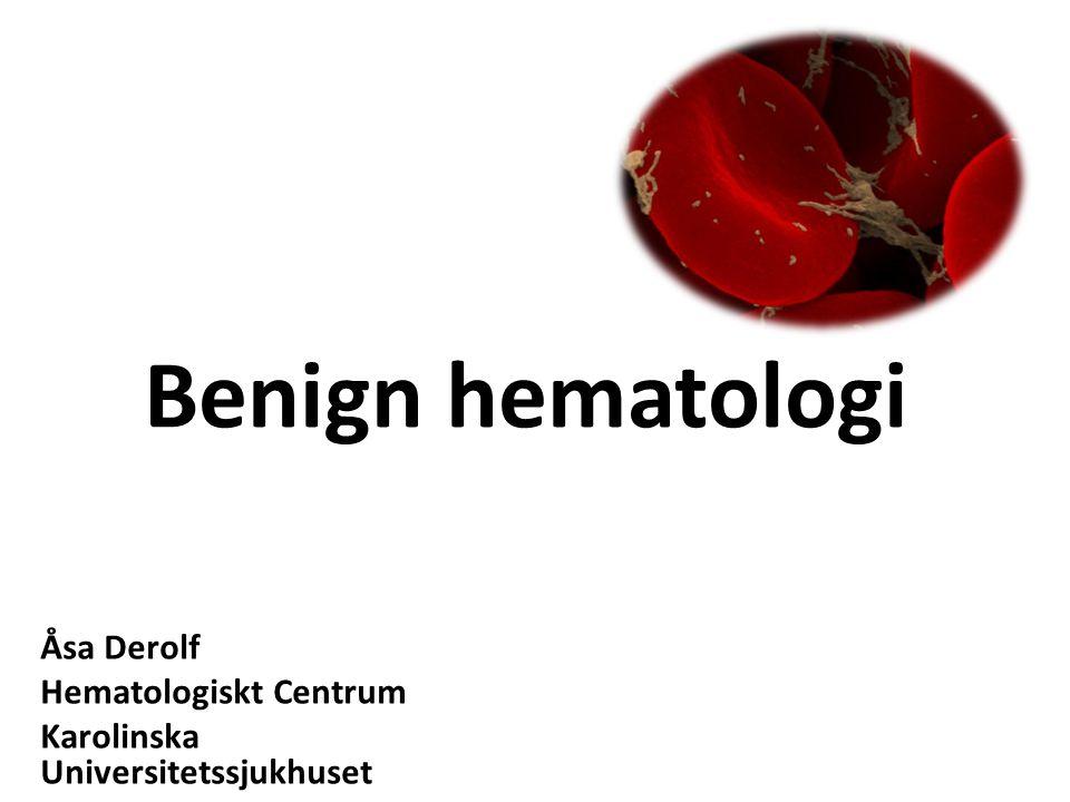 Benign hematologi Åsa Derolf Hematologiskt Centrum Karolinska Universitetssjukhuset