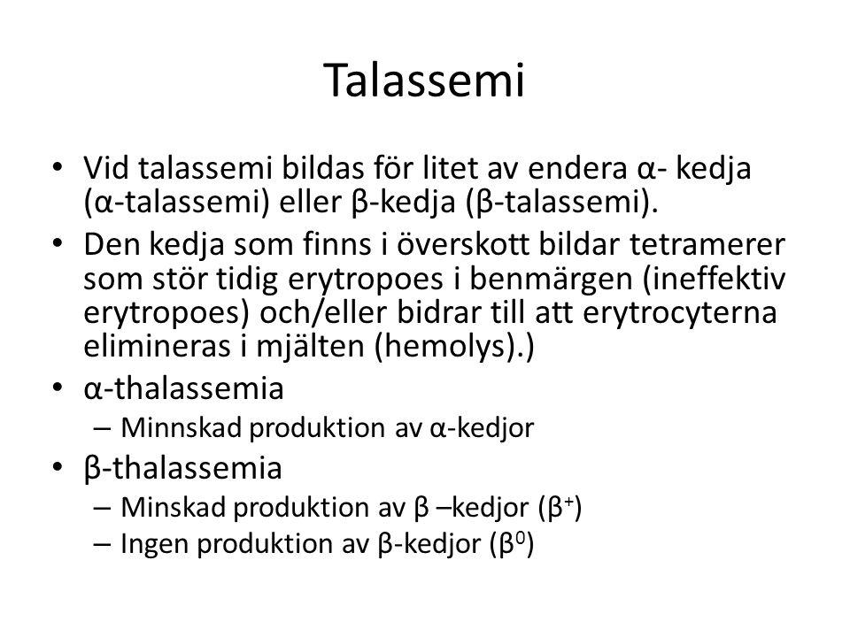 Talassemi Vid talassemi bildas för litet av endera α- kedja (α-talassemi) eller β-kedja (β-talassemi).