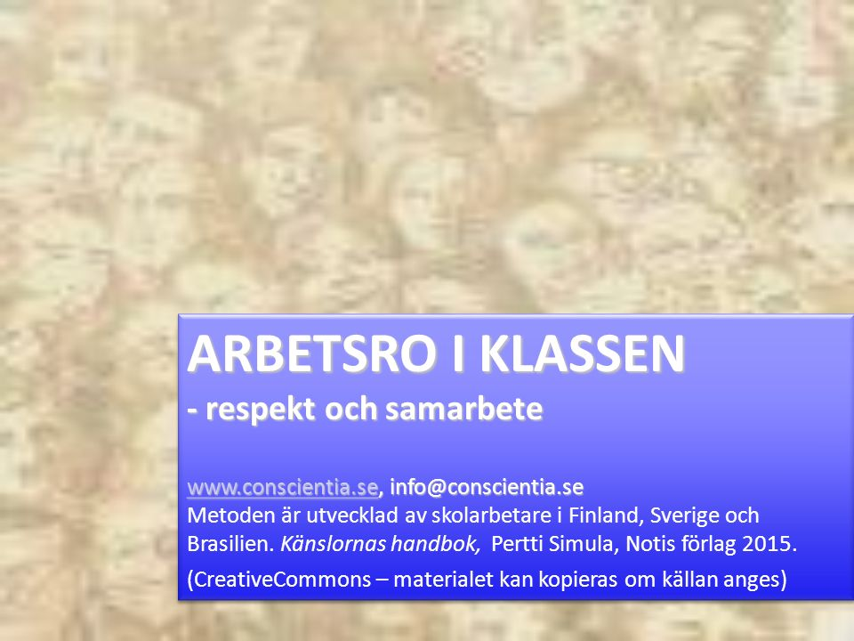 ARBETSRO I KLASSEN - respekt och samarbete www.conscientia.sewww.conscientia.se, info@conscientia.se www.conscientia.se Metoden är utvecklad av skolarbetare i Finland, Sverige och Brasilien.