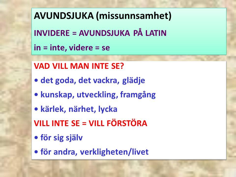 AVUNDSJUKA (missunnsamhet) INVIDERE = AVUNDSJUKA PÅ LATIN in = inte, videre = se AVUNDSJUKA (missunnsamhet) INVIDERE = AVUNDSJUKA PÅ LATIN in = inte, videre = se VAD VILL MAN INTE SE.