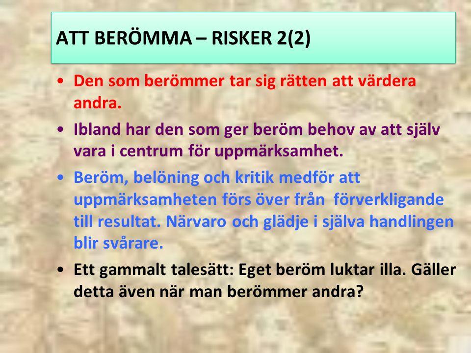 ATT BERÖMMA – RISKER 2(2) Den som berömmer tar sig rätten att värdera andra.
