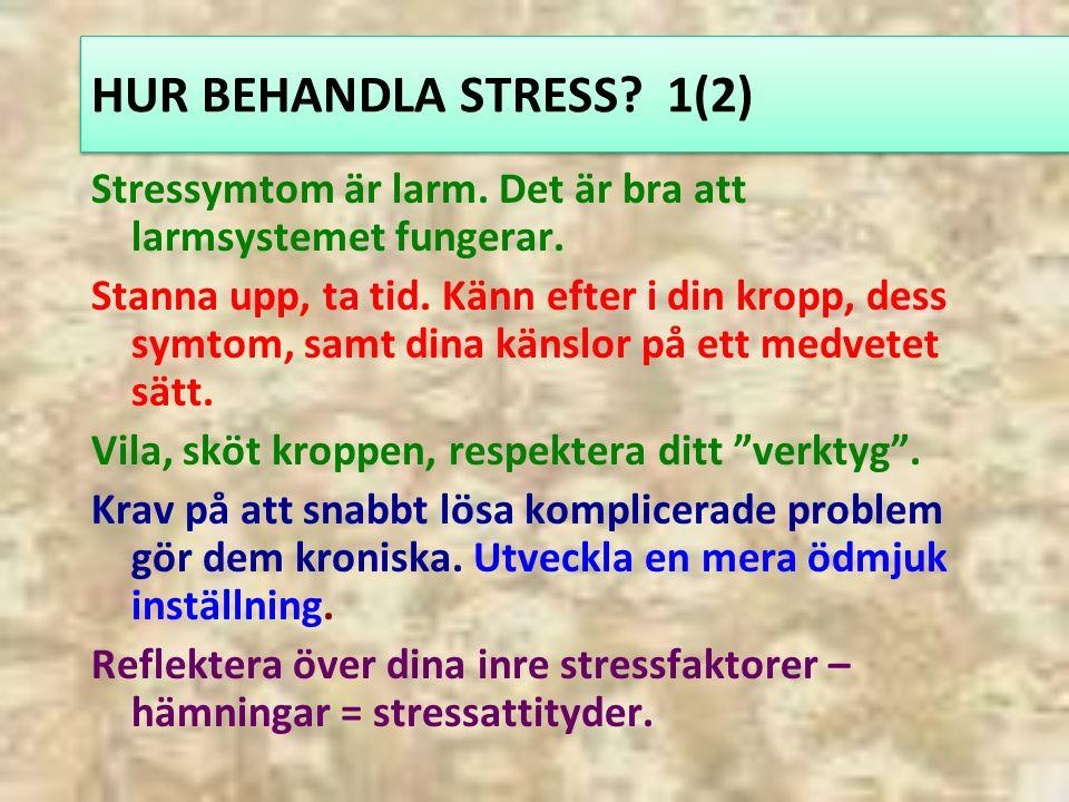 HUR BEHANDLA STRESS.1(2) Stressymtom är larm. Det är bra att larmsystemet fungerar.