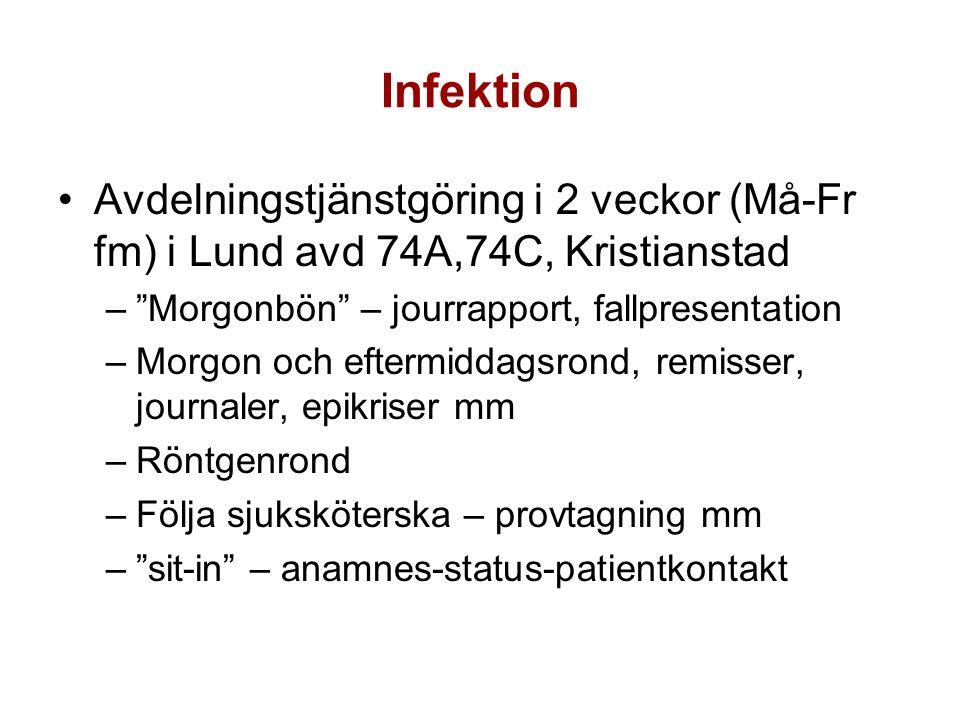 Infektion Avdelningstjänstgöring i 2 veckor (Må-Fr fm) i Lund avd 74A,74C, Kristianstad – Morgonbön – jourrapport, fallpresentation –Morgon och eftermiddagsrond, remisser, journaler, epikriser mm –Röntgenrond –Följa sjuksköterska – provtagning mm – sit-in – anamnes-status-patientkontakt