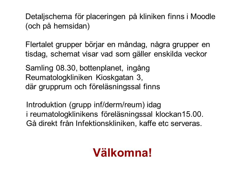 Detaljschema för placeringen på kliniken finns i Moodle (och på hemsidan) Flertalet grupper börjar en måndag, några grupper en tisdag, schemat visar v