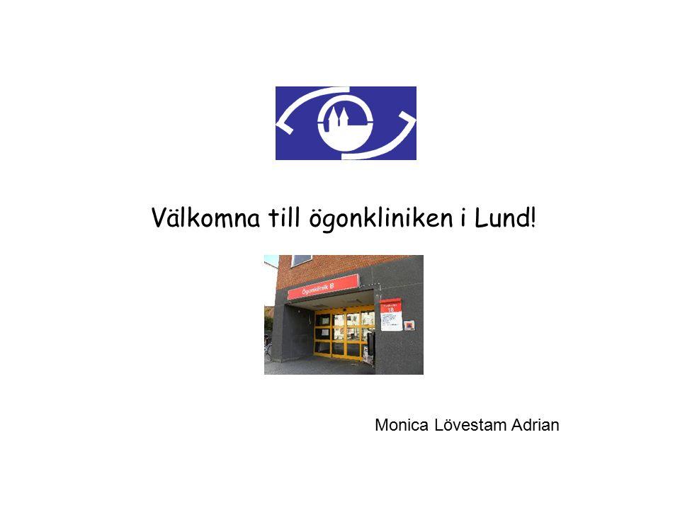 Välkomna till ögonkliniken i Lund! Monica Lövestam Adrian