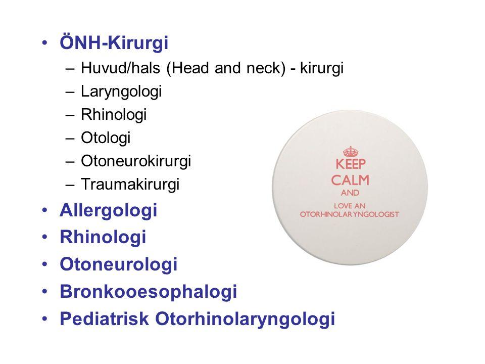 ÖNH-Kirurgi –Huvud/hals (Head and neck) - kirurgi –Laryngologi –Rhinologi –Otologi –Otoneurokirurgi –Traumakirurgi Allergologi Rhinologi Otoneurologi Bronkooesophalogi Pediatrisk Otorhinolaryngologi