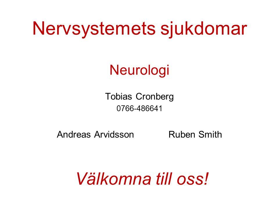 Nervsystemets sjukdomar Neurologi Tobias Cronberg 0766-486641 Andreas ArvidssonRuben Smith Välkomna till oss!