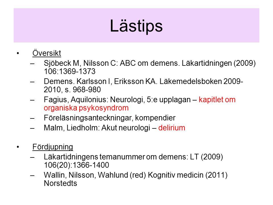 Översikt –Sjöbeck M, Nilsson C: ABC om demens. Läkartidningen (2009) 106:1369-1373 –Demens. Karlsson I, Eriksson KA. Läkemedelsboken 2009- 2010, s. 96