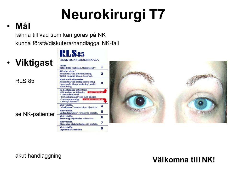 Mål känna till vad som kan göras på NK kunna förstå/diskutera/handlägga NK-fall Viktigast RLS 85 se NK-patienter akut handläggning Neurokirurgi T7 Välkomna till NK!