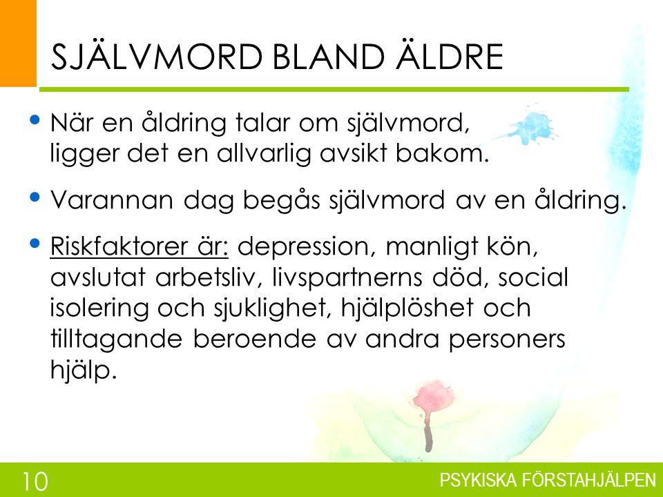 PSYKISKA FÖRSTAHJÄLPEN SJÄLVMORD BLAND ÄLDRE När en åldring talar om självmord, ligger det en allvarlig avsikt bakom.