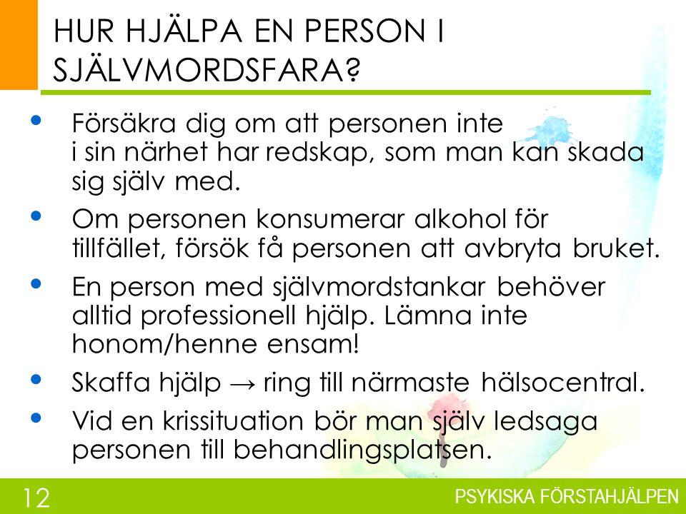 PSYKISKA FÖRSTAHJÄLPEN HUR HJÄLPA EN PERSON I SJÄLVMORDSFARA.