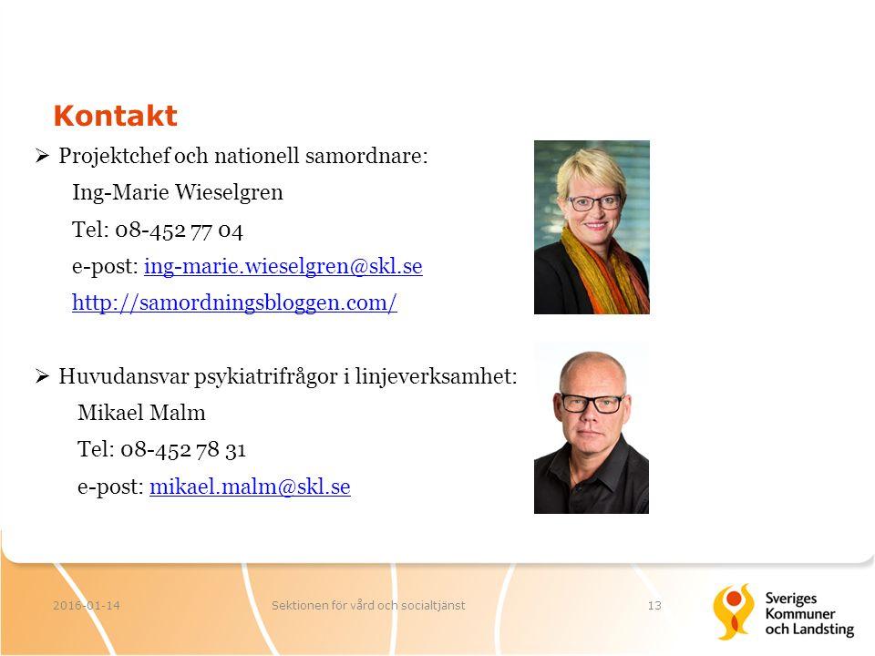 Kontakt  Projektchef och nationell samordnare: Ing-Marie Wieselgren Tel: 08-452 77 04 e-post: ing-marie.wieselgren@skl.seing-marie.wieselgren@skl.se http://samordningsbloggen.com/  Huvudansvar psykiatrifrågor i linjeverksamhet: Mikael Malm Tel: 08-452 78 31 e-post: mikael.malm@skl.semikael.malm@skl.se 2016-01-14Sektionen för vård och socialtjänst13