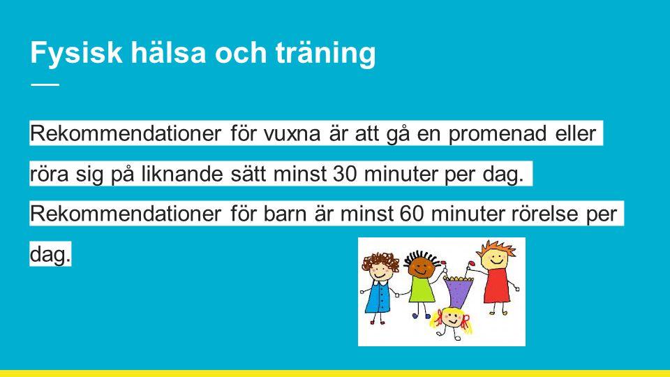 Fysisk hälsa och träning Rekommendationer för vuxna är att gå en promenad eller röra sig på liknande sätt minst 30 minuter per dag.
