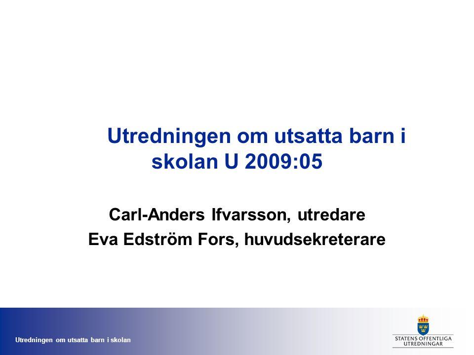 Utredningen om utsatta barn i skolan Utredningen om utsatta barn i skolan U 2009:05 Carl-Anders Ifvarsson, utredare Eva Edström Fors, huvudsekreterare