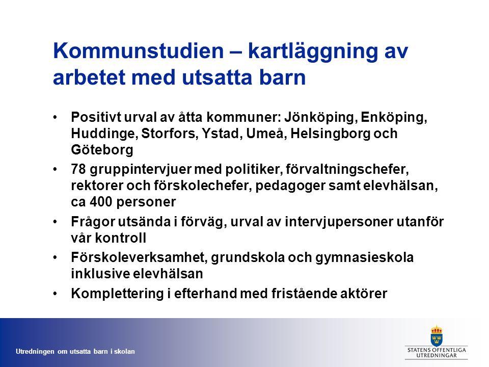 Utredningen om utsatta barn i skolan Kommunstudien – kartläggning av arbetet med utsatta barn Positivt urval av åtta kommuner: Jönköping, Enköping, Hu