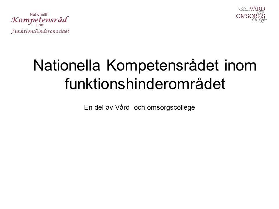Nationella Kompetensrådet inom funktionshinderområdet En del av Vård- och omsorgscollege Nationellt Kompetensråd inom Funktionshinderområdet