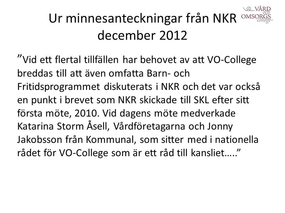 Ur minnesanteckningar från NKR december 2012 Vid ett flertal tillfällen har behovet av att VO-College breddas till att även omfatta Barn- och Fritidsprogrammet diskuterats i NKR och det var också en punkt i brevet som NKR skickade till SKL efter sitt första möte, 2010.