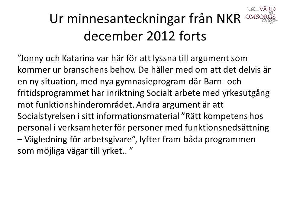 Ur minnesanteckningar från NKR december 2012 forts Jonny och Katarina var här för att lyssna till argument som kommer ur branschens behov.