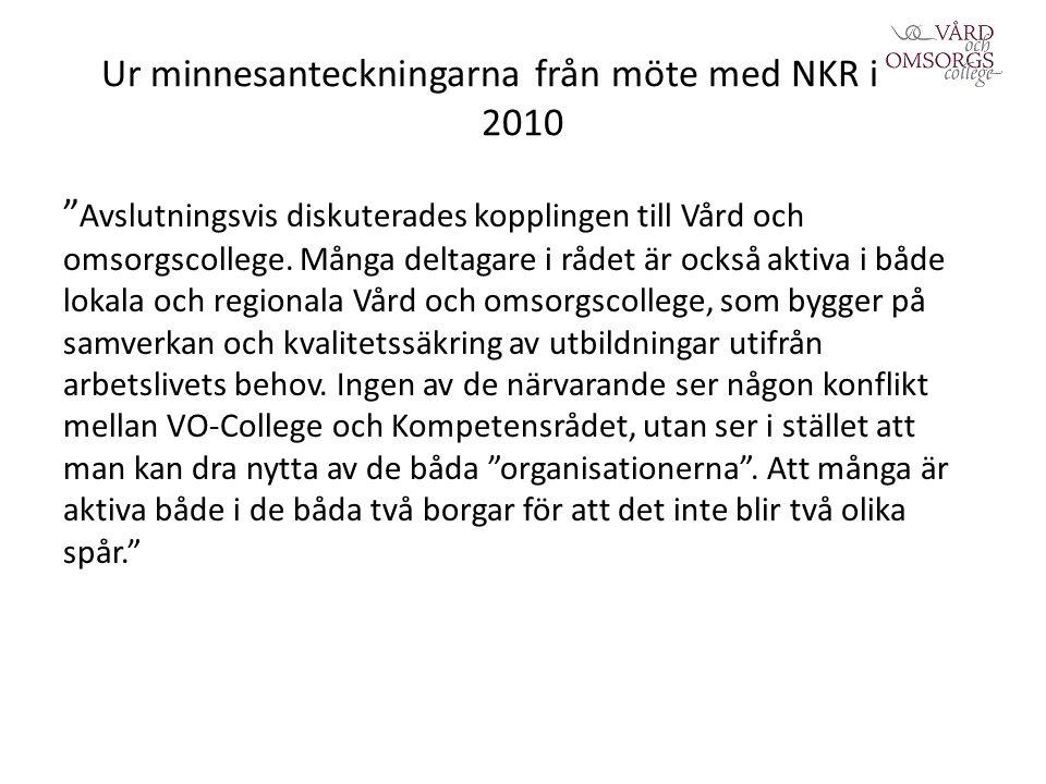 Ur minnesanteckningarna från möte med NKR i dec 2010 Avslutningsvis diskuterades kopplingen till Vård och omsorgscollege.
