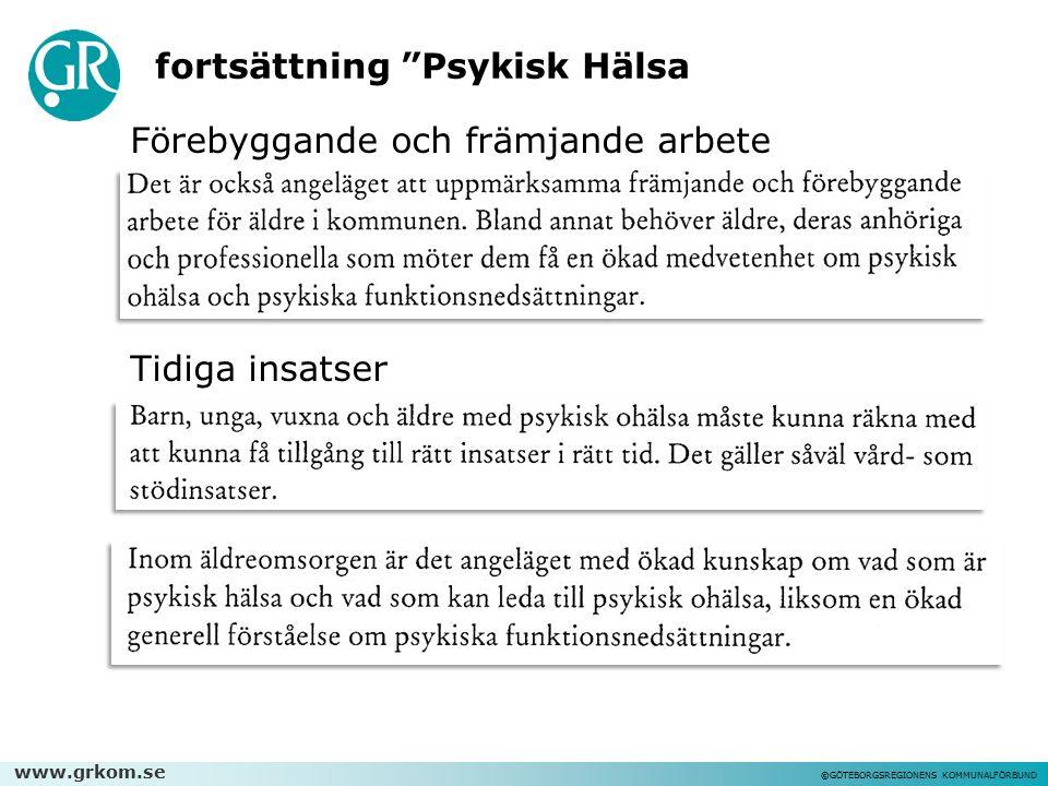 """www.grkom.se ©GÖTEBORGSREGIONENS KOMMUNALFÖRBUND Förebyggande och främjande arbete Tidiga insatser fortsättning """"Psykisk Hälsa"""