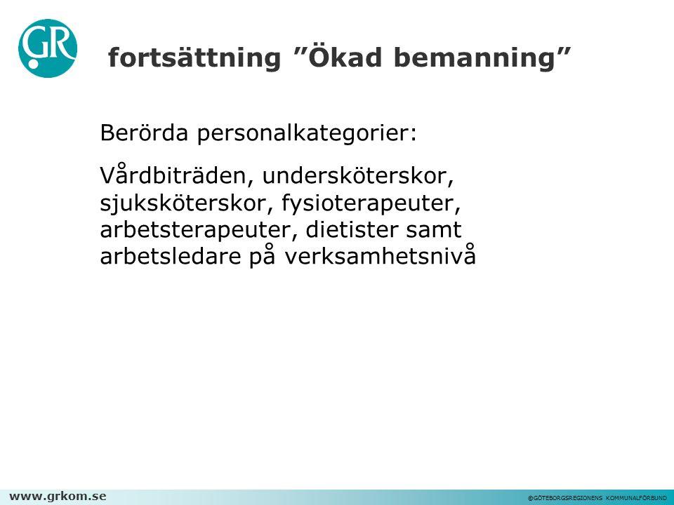 """www.grkom.se ©GÖTEBORGSREGIONENS KOMMUNALFÖRBUND fortsättning """"Ökad bemanning"""" Berörda personalkategorier: Vårdbiträden, undersköterskor, sjukskötersk"""