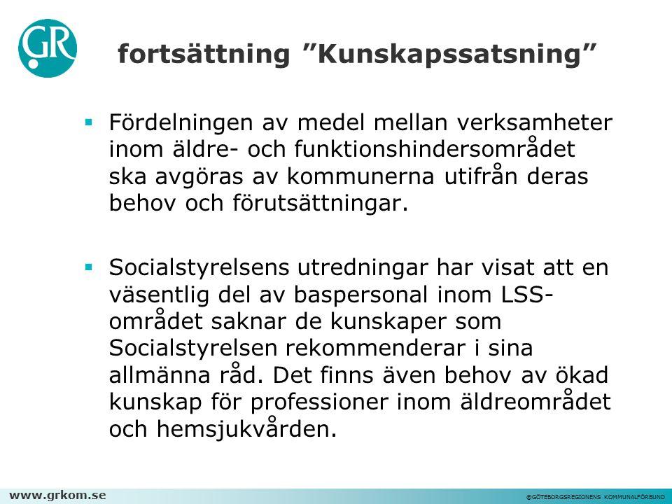 """www.grkom.se ©GÖTEBORGSREGIONENS KOMMUNALFÖRBUND fortsättning """"Kunskapssatsning""""  Fördelningen av medel mellan verksamheter inom äldre- och funktions"""
