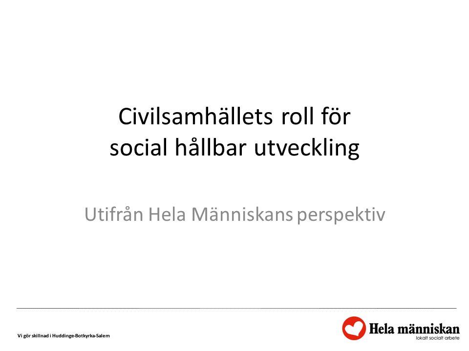 Vi gör skillnad i Huddinge-Botkyrka-Salem Civilsamhällets roll för social hållbar utveckling Utifrån Hela Människans perspektiv