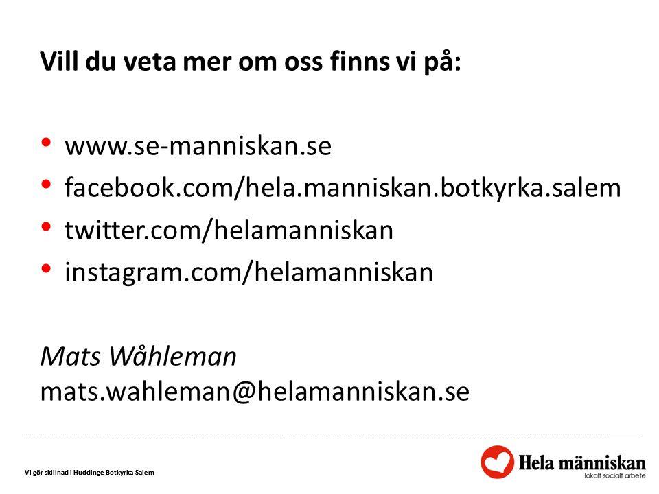 Vi gör skillnad i Huddinge-Botkyrka-Salem Vill du veta mer om oss finns vi på: www.se-manniskan.se facebook.com/hela.manniskan.botkyrka.salem twitter.