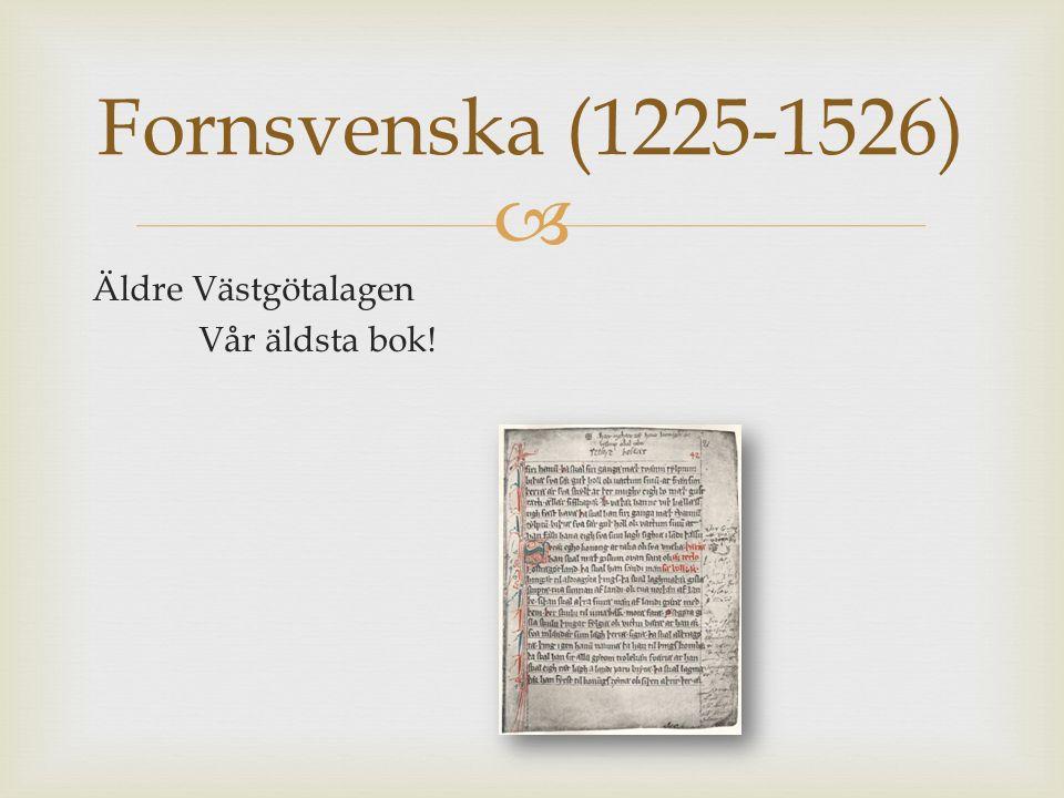  Äldre Västgötalagen Vår äldsta bok! Fornsvenska (1225-1526)