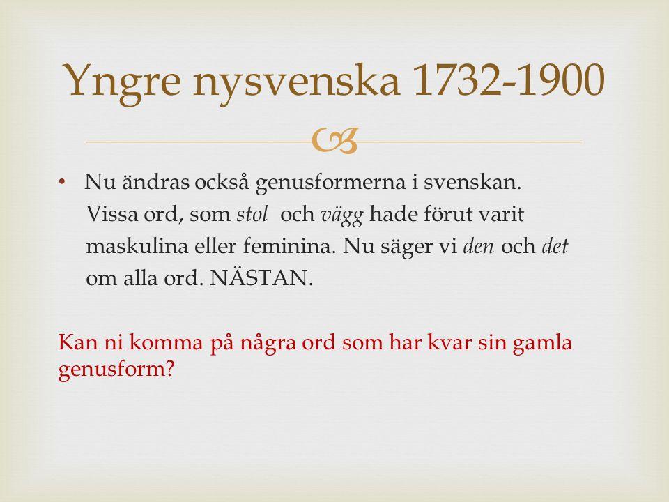  Nu ändras också genusformerna i svenskan.