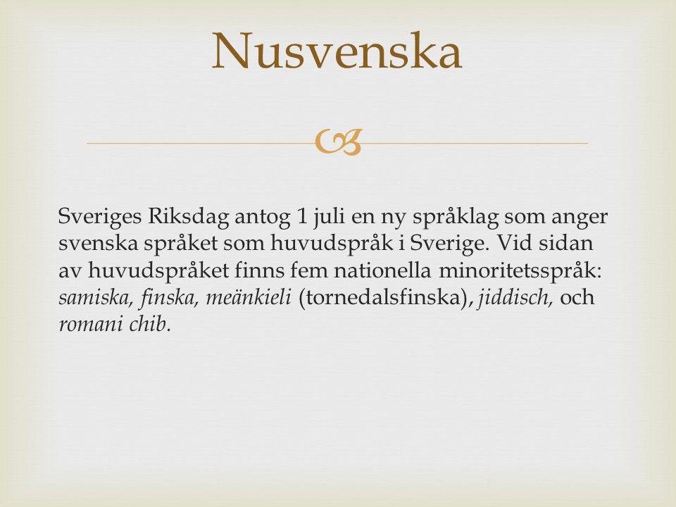  Sveriges Riksdag antog 1 juli en ny språklag som anger svenska språket som huvudspråk i Sverige. Vid sidan av huvudspråket finns fem nationella mino