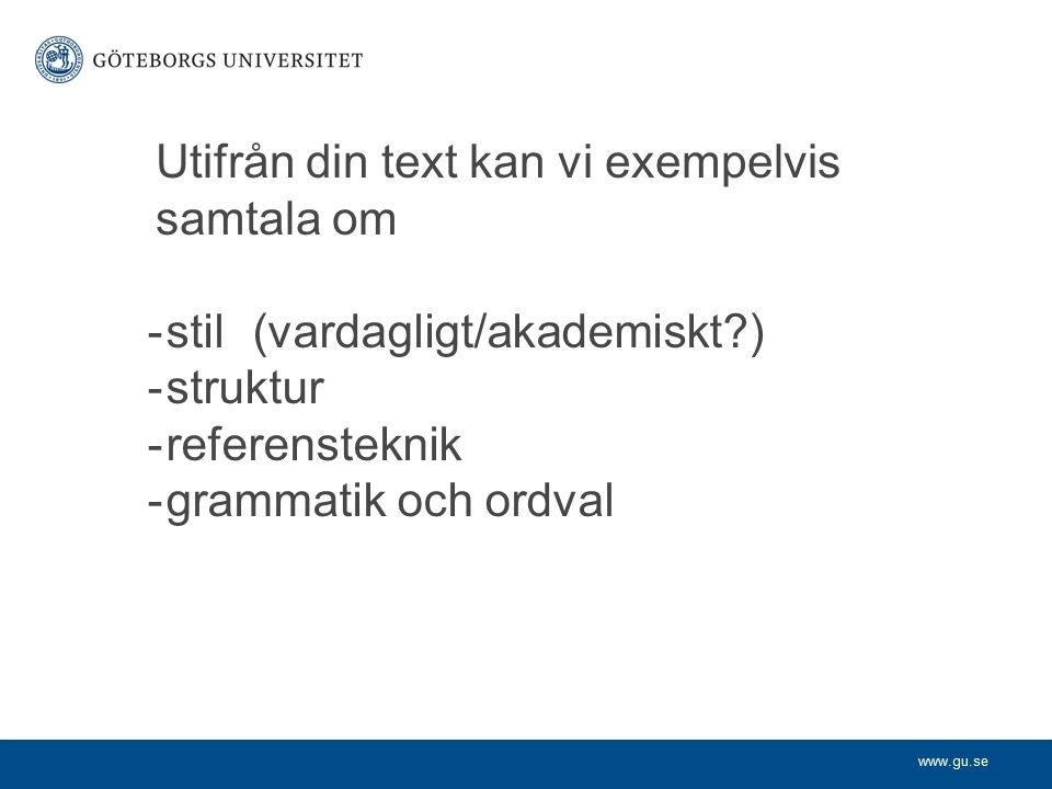 www.gu.se -stil (vardagligt/akademiskt ) -struktur -referensteknik -grammatik och ordval Utifrån din text kan vi exempelvis samtala om