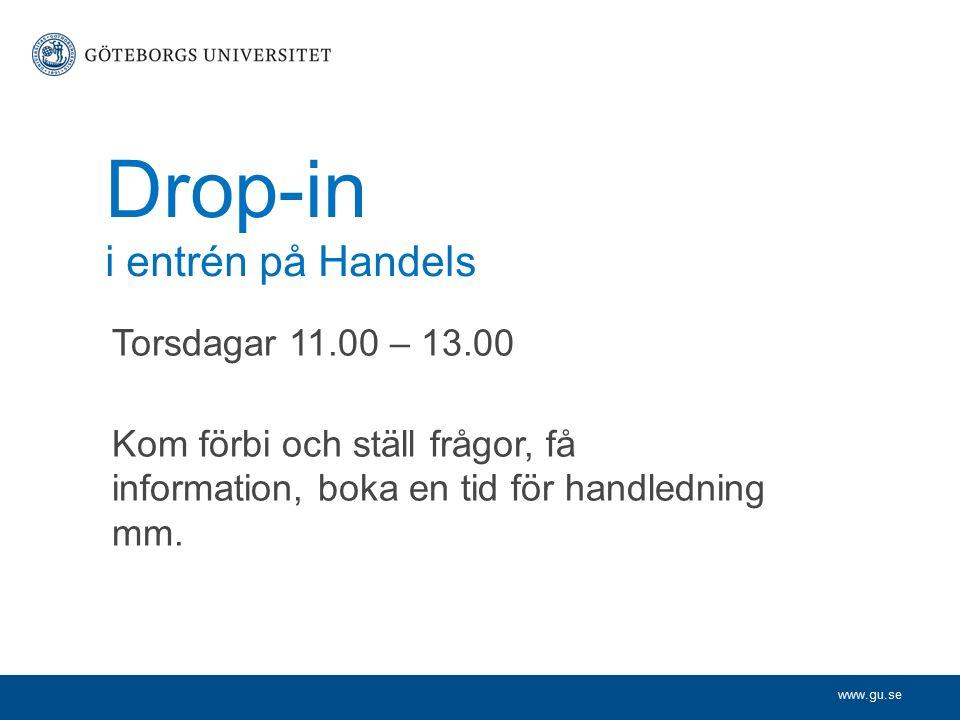 www.gu.se Drop-in i entrén på Handels Torsdagar 11.00 – 13.00 Kom förbi och ställ frågor, få information, boka en tid för handledning mm.