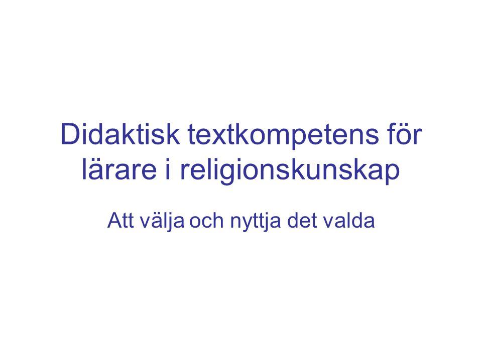 Didaktisk textkompetens för lärare i religionskunskap Att välja och nyttja det valda