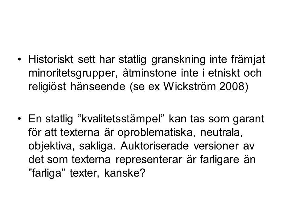 Historiskt sett har statlig granskning inte främjat minoritetsgrupper, åtminstone inte i etniskt och religiöst hänseende (se ex Wickström 2008) En statlig kvalitetsstämpel kan tas som garant för att texterna är oproblematiska, neutrala, objektiva, sakliga.