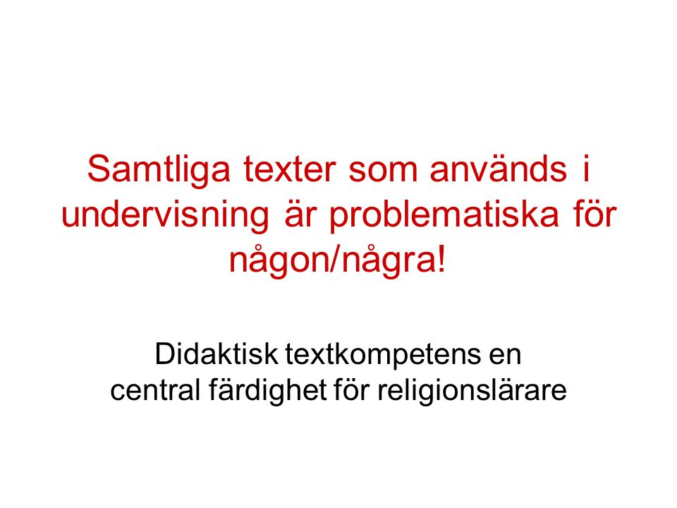 Samtliga texter som används i undervisning är problematiska för någon/några.