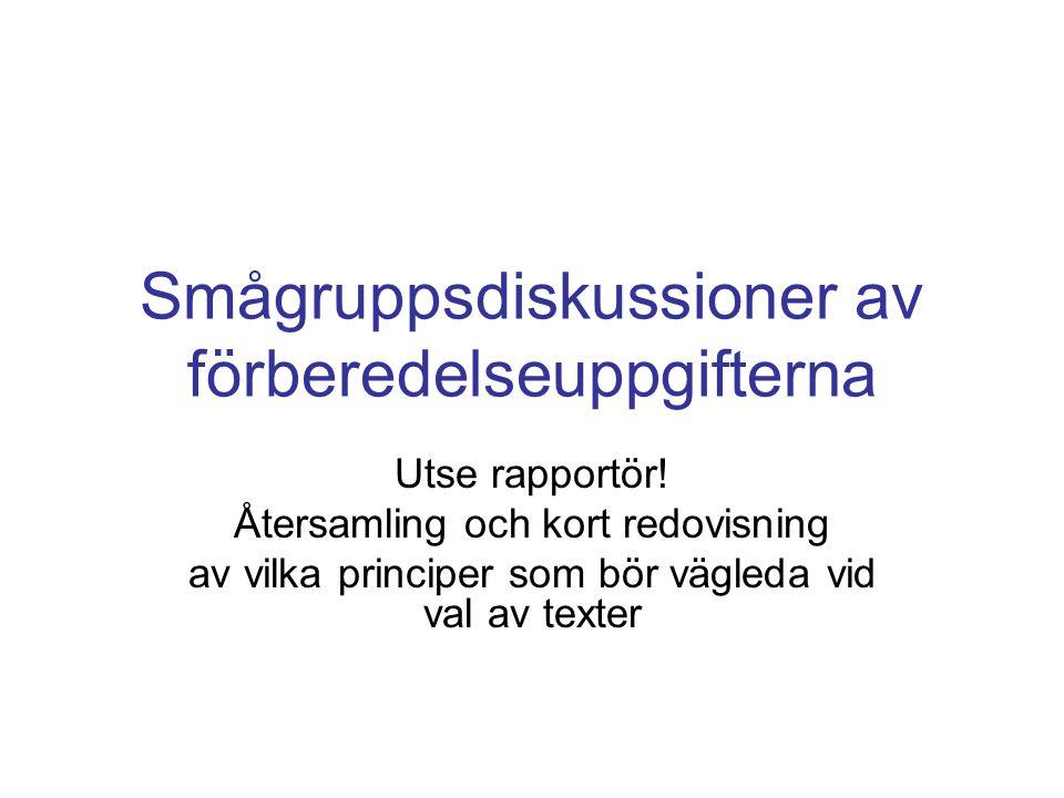 Smågruppsdiskussioner av förberedelseuppgifterna Utse rapportör.