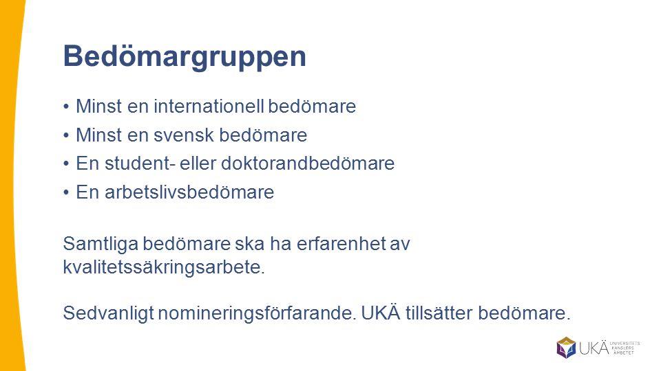 Bedömargruppen Minst en internationell bedömare Minst en svensk bedömare En student- eller doktorandbedömare En arbetslivsbedömare Samtliga bedömare ska ha erfarenhet av kvalitetssäkringsarbete.