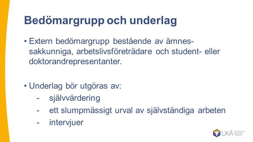 Bedömargrupp och underlag Extern bedömargrupp bestående av ämnes- sakkunniga, arbetslivsföreträdare och student- eller doktorandrepresentanter.