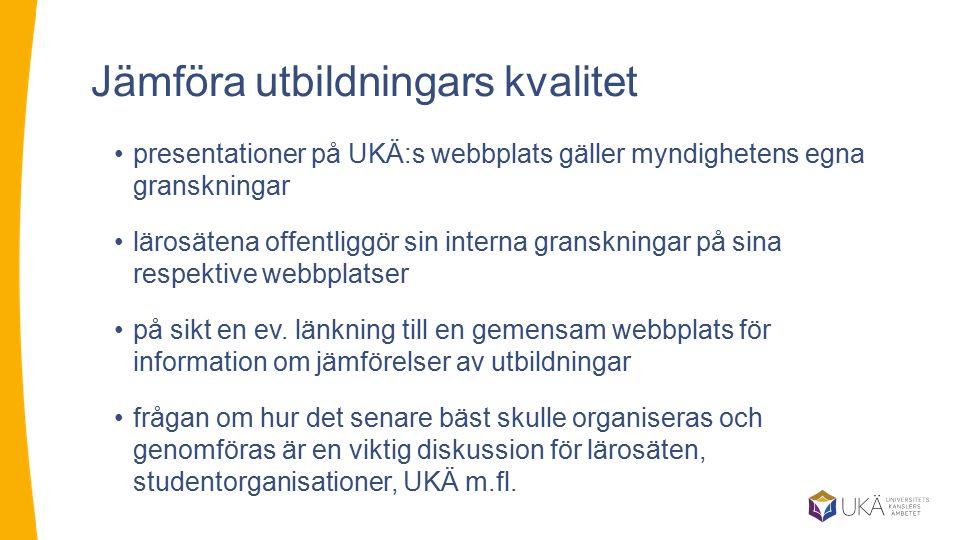 Jämföra utbildningars kvalitet presentationer på UKÄ:s webbplats gäller myndighetens egna granskningar lärosätena offentliggör sin interna granskningar på sina respektive webbplatser på sikt en ev.