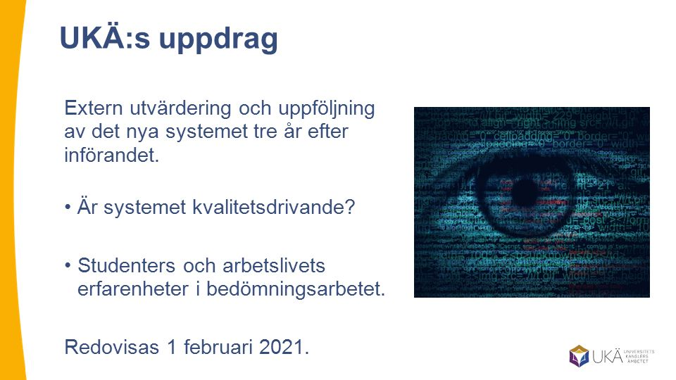 UKÄ:s uppdrag Extern utvärdering och uppföljning av det nya systemet tre år efter införandet.