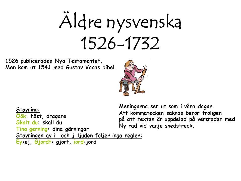 Äldre nysvenska 1526-1732 1526 publicerades Nya Testamentet, Men kom ut 1541 med Gustav Vasas bibel. Stavning: Öök: häst, dragare Skalt du: skall du T
