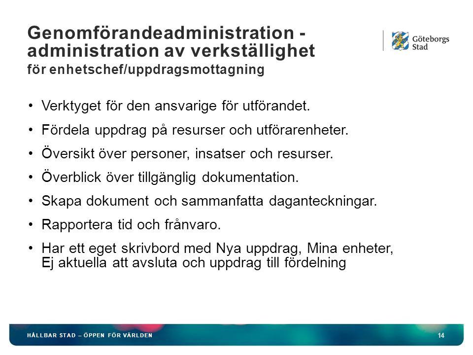 HÅLLBAR STAD – ÖPPEN FÖR VÄRLDEN 14 Genomförandeadministration - administration av verkställighet för enhetschef/uppdragsmottagning Verktyget för den ansvarige för utförandet.
