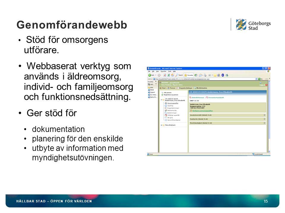 HÅLLBAR STAD – ÖPPEN FÖR VÄRLDEN 15 Genomförandewebb Stöd för omsorgens utförare. Webbaserat verktyg som används i äldreomsorg, individ- och familjeom