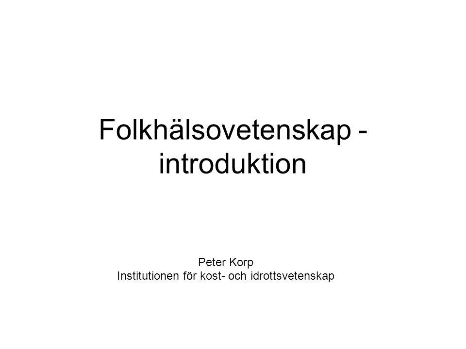 Folkhälsovetenskap - introduktion Peter Korp Institutionen för kost- och idrottsvetenskap