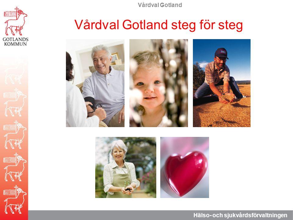 Vårdval Gotland Hälso- och sjukvårdsförvaltningen Vårdval Gotland steg för steg