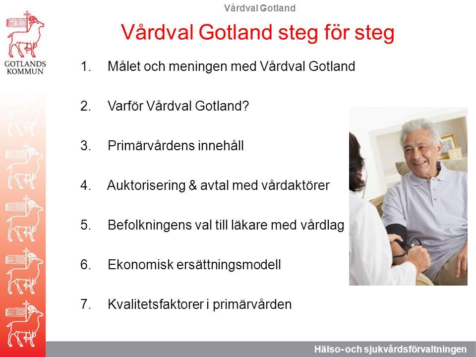 Vårdval Gotland Hälso- och sjukvårdsförvaltningen 1. Målet och meningen med Vårdval Gotland 2. Varför Vårdval Gotland? 3. Primärvårdens innehåll 4. Au